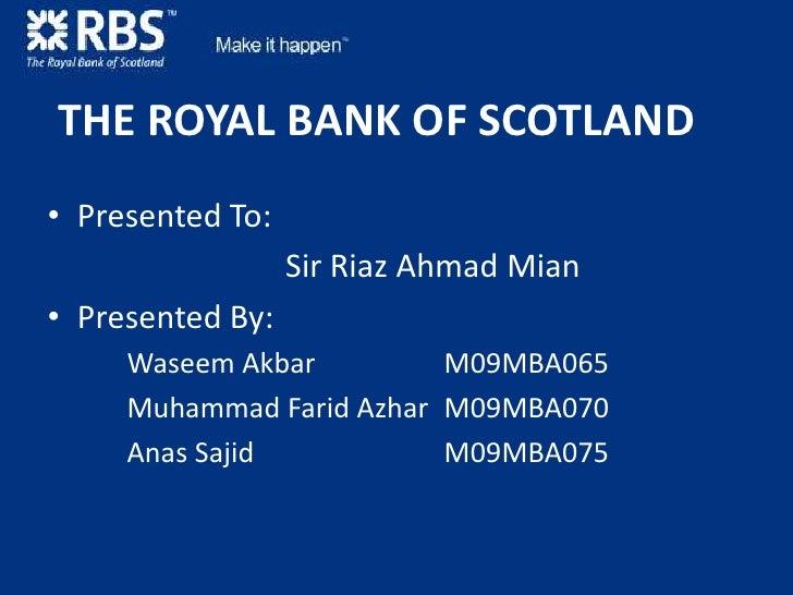 THE ROYAL BANK OF SCOTLAND<br />Presented To:<br />Sir Riaz Ahmad Mian<br />Presented By:<br />Waseem AkbarM09MBA065...