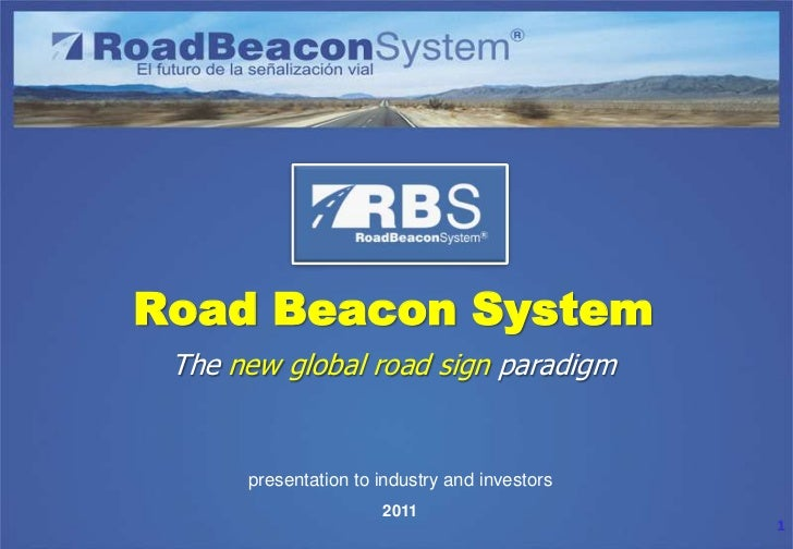 RBSRoad Beacon System The new global road sign paradigm      presentation to industry and investors                      2...