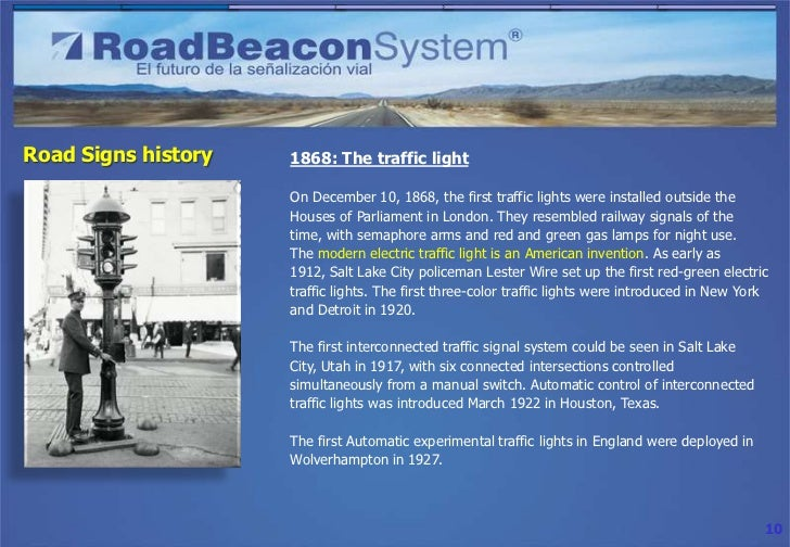 Road Signs history   1868: The traffic light                     On December 10, 1868, the first traffic lights were insta...