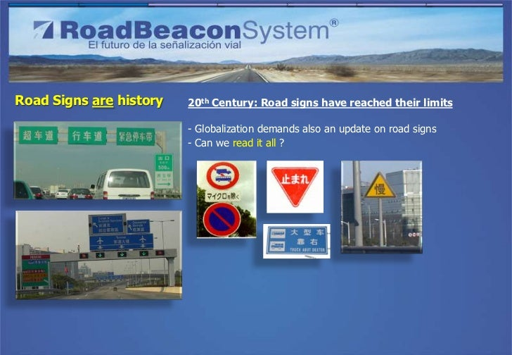 Road Signs are history   20th Century: Road signs have reached their limits                         - Globalization demand...