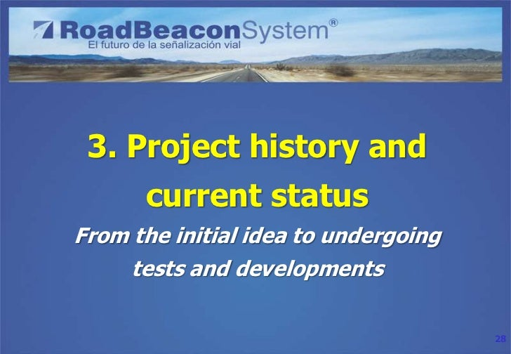 3. Project history and      current statusFrom the initial idea to undergoing     tests and developments                  ...