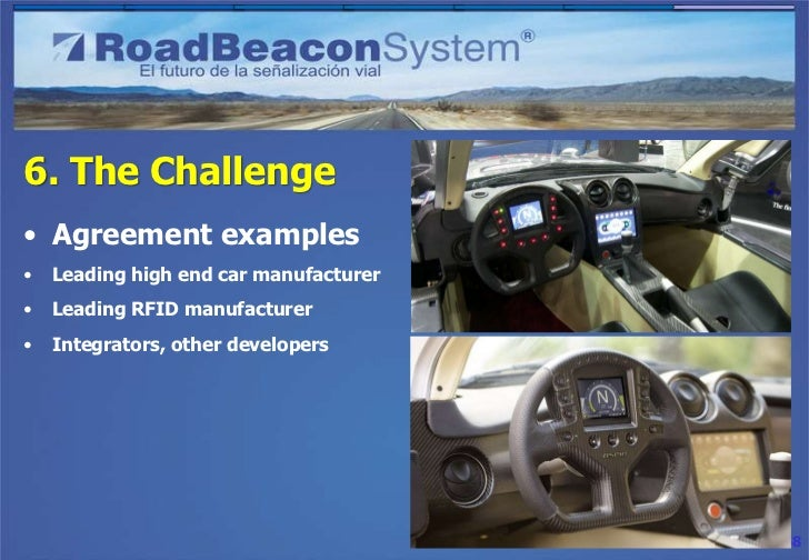 6. The Challenge• Others are trying…•   Siemens VDO Traffic Sign Recognition•   DaimlerChrysler                           ...