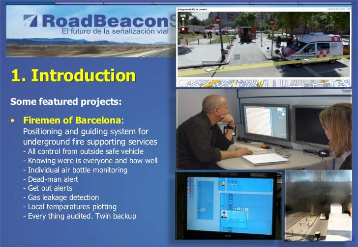 1. IntroductionSome featured projects:• Firemen of Barcelona:  Positioning and guiding system for  underground fire suppor...