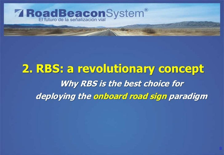 2. RBS: a revolutionary concept       Why RBS is the best choice for  deploying the onboard road sign paradigm            ...