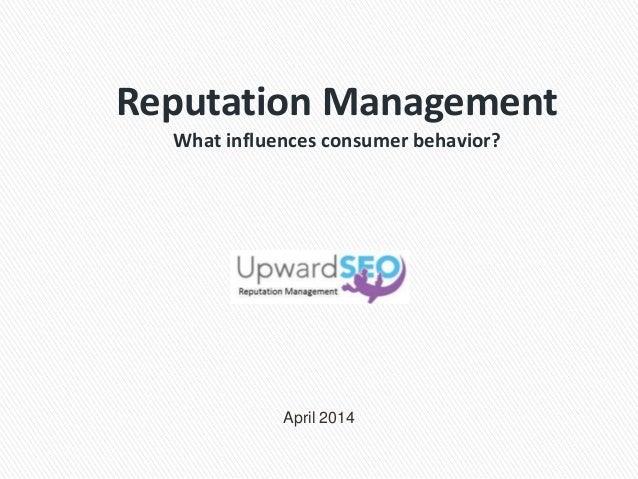 Reputation Management What influences consumer behavior? April 2014
