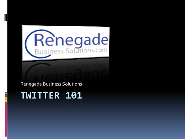 Renegade Business Solutions  TWITTER 101