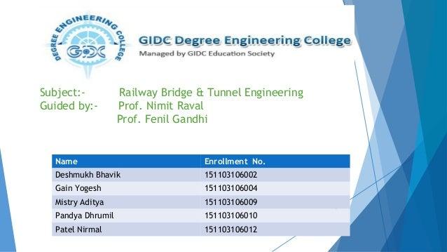 Subject:- Railway Bridge & Tunnel Engineering Guided by:- Prof. Nimit Raval Prof. Fenil Gandhi Name Enrollment No. Deshmuk...