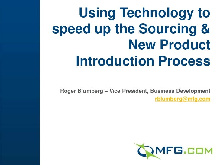 Using Technology to speed up the Sourcing & New Product Introduction Process<br />Roger Blumberg – Vice President, Busines...