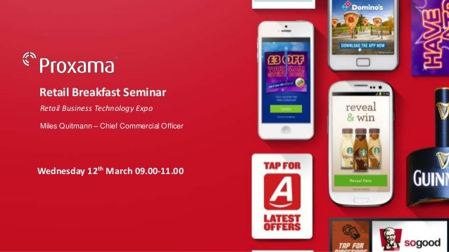 © Proxama 2014 Retail Breakfast Seminar Retail Business Technology Expo Wednesday 12th March 09.00-11.00 Miles Quitmann – ...