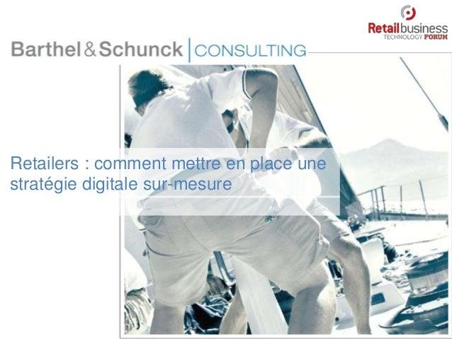 Retailers : comment mettre en place unestratégie digitale sur-mesure                               Ce document est la prop...