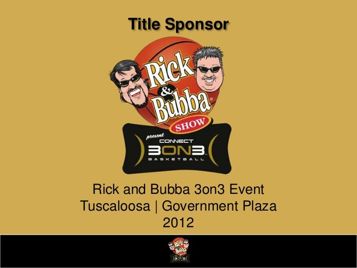 Title Sponsor  Rick and Bubba 3on3 EventTuscaloosa | Government Plaza             2012