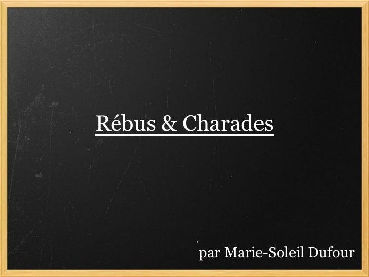 Rébus & Charades         par Marie-Soleil Dufour