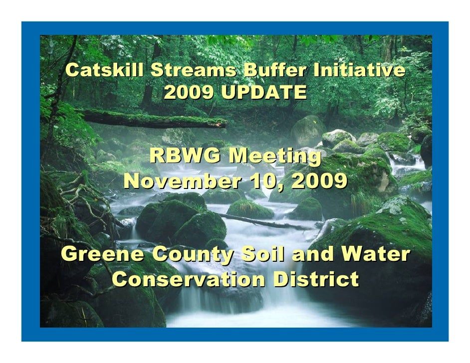 Catskill Streams Buffer Initiative           2009 UPDATE          RBWG Meeting      November 10, 2009   Greene County Soil...