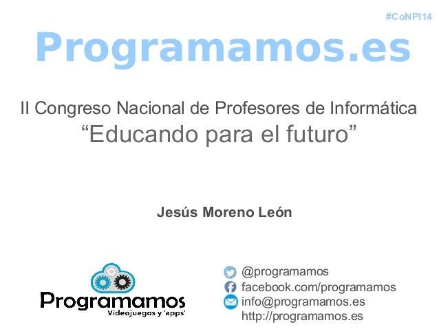 """#CoNPI14 Programamos.es II Congreso Nacional de Profesores de Informática """"Educando para el futuro"""" @programamos facebook...."""