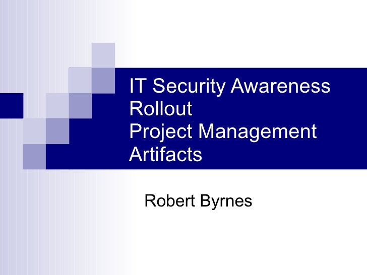 IT Security Awareness Rollout Project Management Artifacts Robert Byrnes