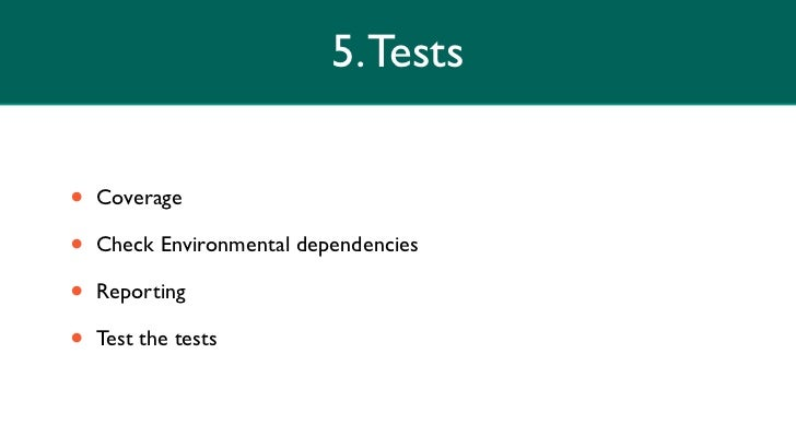 5. Tests•   Coverage•   Check Environmental dependencies•   Reporting•   Test the tests