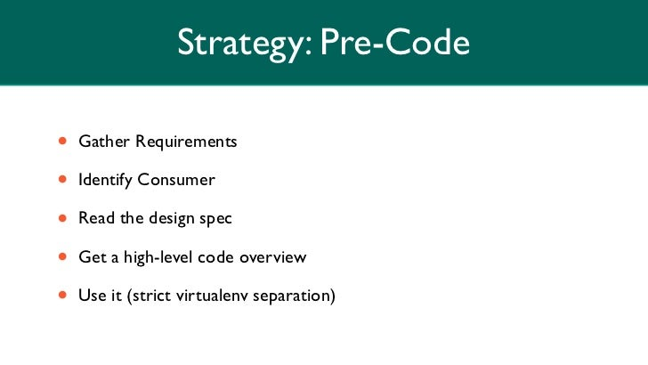 Strategy: Pre-Code•   Gather Requirements•   Identify Consumer•   Read the design spec•   Get a high-level code overview• ...