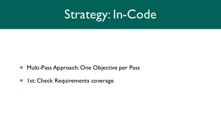 Strategy: In-Code•   Multi-Pass Approach: One Objective per Pass•   1st: Check Requirements coverage