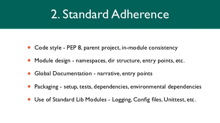2. Standard Adherence•   Code style - PEP 8, parent project, in-module consistency•   Module design - namespaces, dir stru...