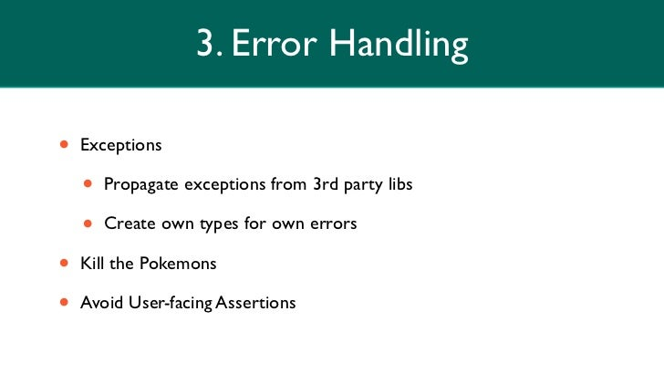 3. Error Handling•   Exceptions    •   Propagate exceptions from 3rd party libs    •   Create own types for own errors•   ...