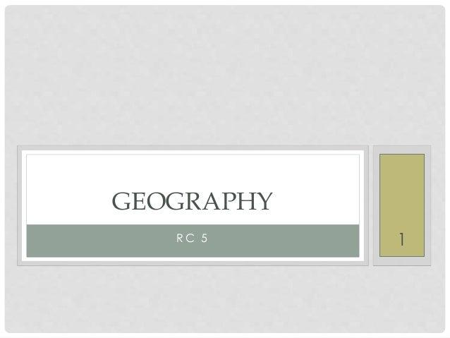 R C 5 GEOGRAPHY 1