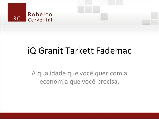 iQ Granit Tarkett Fademac A qualidade que você quer com a economia que você precisa.