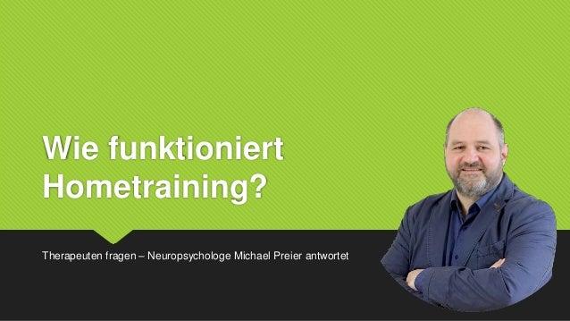 Wie funktioniert Hometraining? Therapeuten fragen – Neuropsychologe Michael Preier antwortet