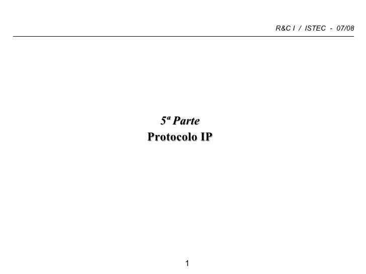 <ul><li>5ª Parte </li></ul><ul><li>Protocolo IP </li></ul>