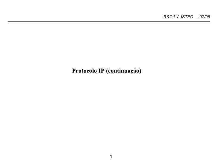 <ul><li>Protocolo IP (continuação) </li></ul>