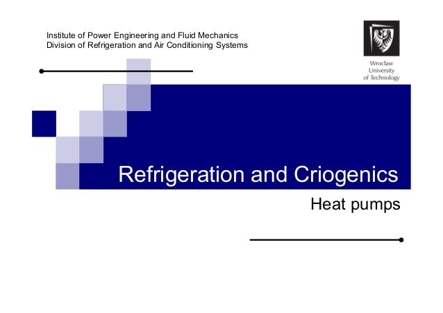 Institute of Power Engineering and Fluid Mechanics Division of Refrigeration and Air Conditioning Systems  Refrigeration a...