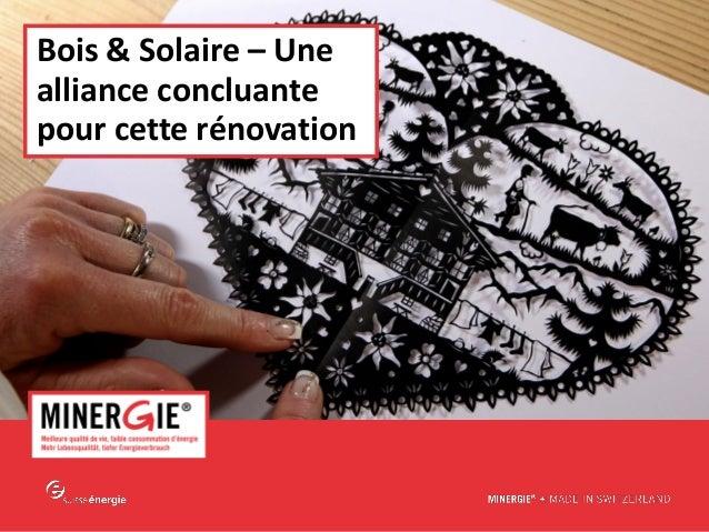 MINERGIE® –Château-d'Oex| 10 octobre 2014 www.minergie.ch  Bois & Solaire –Une alliance concluante pour cette rénovation