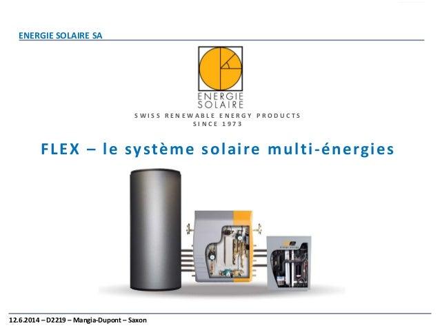 ENERGIE SOLAIRE SA 12.6.2014 – D2219 – Mangia-Dupont – Saxon FLEX – le système solaire multi-énergies S W I S S R E N E W ...