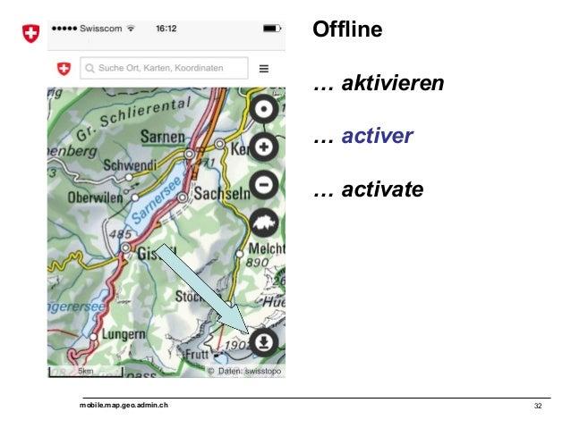 Offline  … aktivieren  … activer  … activate  mobile.map.geo.admin.ch 32