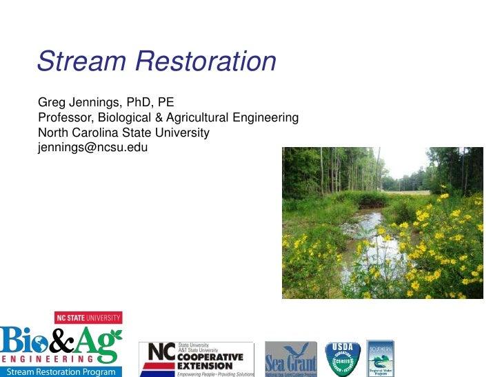 Stream Restoration<br />Greg Jennings, PhD, PE<br />Professor, Biological & Agricultural Engineering<br />North Carolina S...