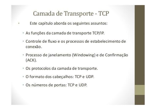 Camada de Transporte - TCP • Este capítulo aborda os seguintes assuntos: • As funções da camada de transporte TCP/IP. • Co...