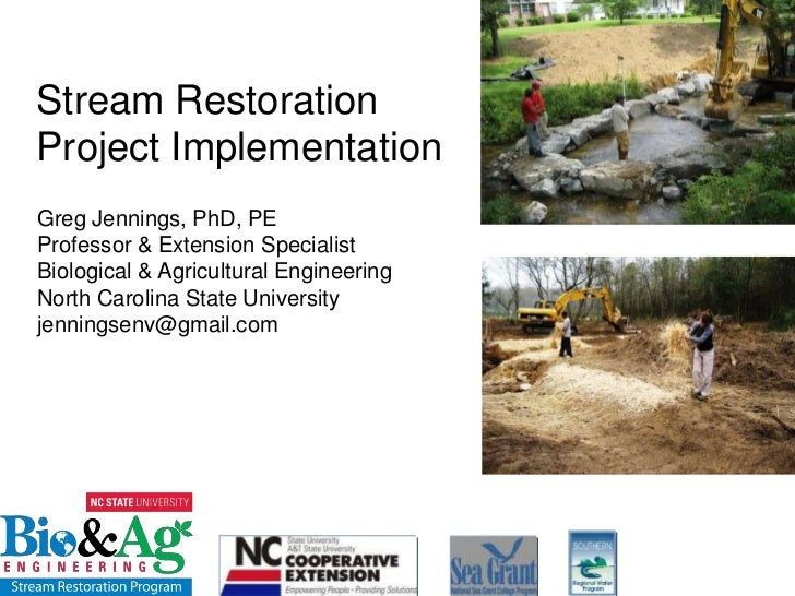 Stream Restoration Project Implementation<br />Greg Jennings, PhD, PE<br />Professor & Extension Specialist<br />Biologica...