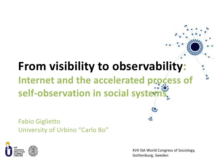 From visibility to observability: Internet and the accelerated process of self-observation in social systems<br />Fabio Gi...