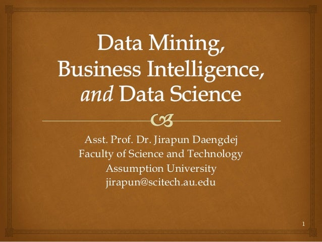 Asst. Prof. Dr. Jirapun Daengdej Faculty of Science and Technology Assumption University jirapun@scitech.au.edu 1