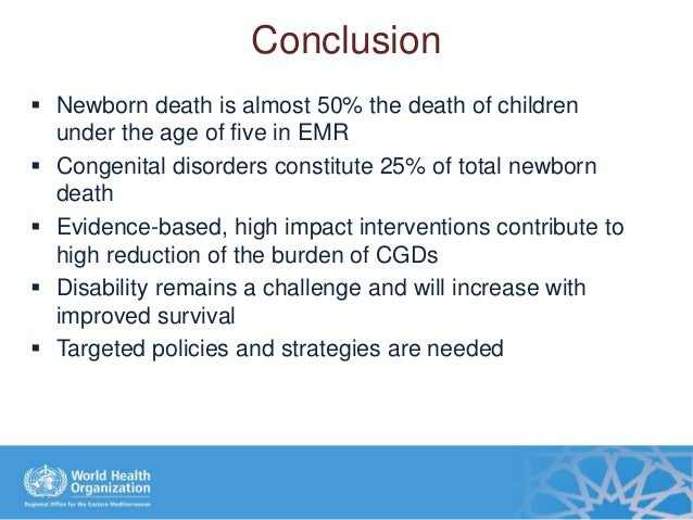 Conclusion  Newborn death is almost 50% the death of children under the age of five in EMR  Congenital disorders constit...