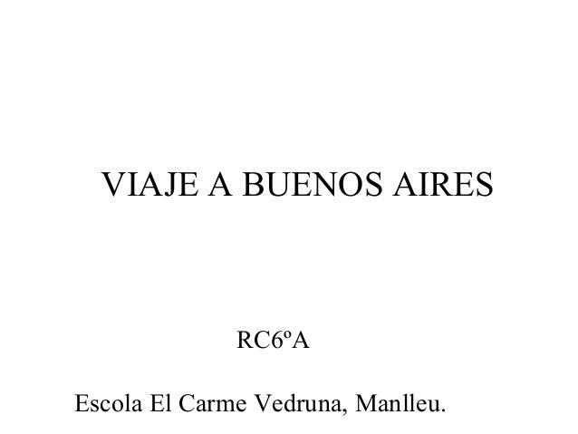 VIAJE A BUENOS AIRES RC6ºA Escola El Carme Vedruna, Manlleu.