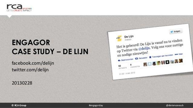 ENGAGORCASE STUDY – DE LIJNfacebook.com/delijntwitter.com/delijn20130228© RCA Group            #engagorday   @dietervanesch