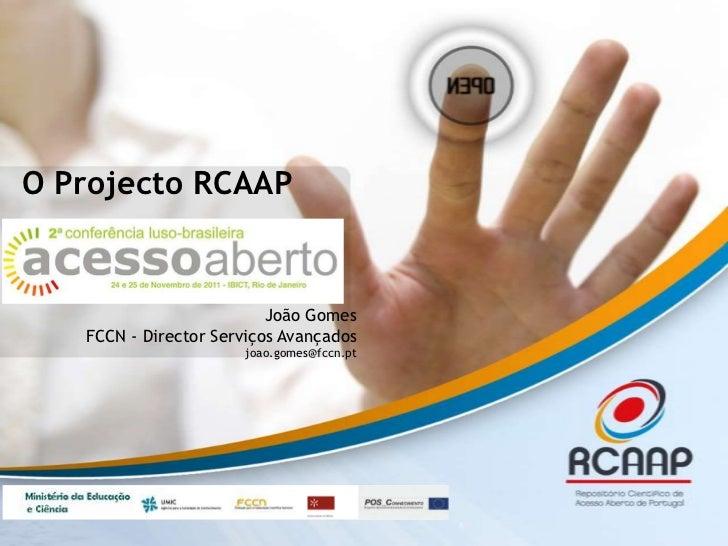O Projecto RCAAP                          João Gomes   FCCN - Director Serviços Avançados                       joao.gomes...