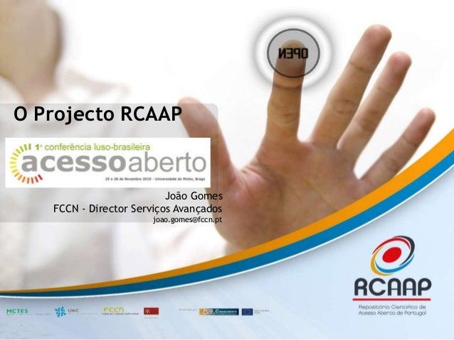 O Projecto RCAAP João Gomes FCCN - Director Serviços Avançados joao.gomes@fccn.pt