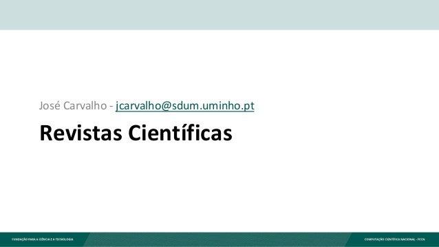Revistas Científicas José Carvalho - jcarvalho@sdum.uminho.pt