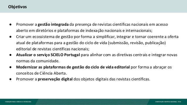 Objetivos ● Promover a gestão integrada da presença de revistas científicas nacionais em acesso aberto em diretórios e pla...