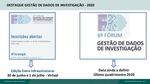 DESTAQUE GESTÃO DE DADOS DE INVESTIGAÇÃO - 2020 Data ainda a definir Último quadrimestre 2020 Edição Extra Infraestruturas...