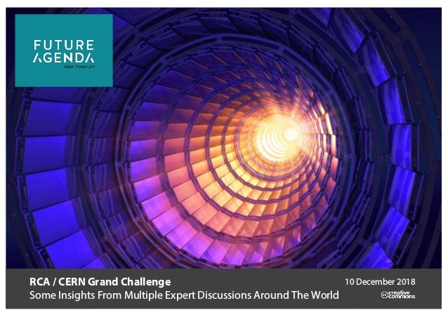 RCA / CERN Grand Challenge Some Insights From Multiple Expert Discussions Around The World 10 December 2018