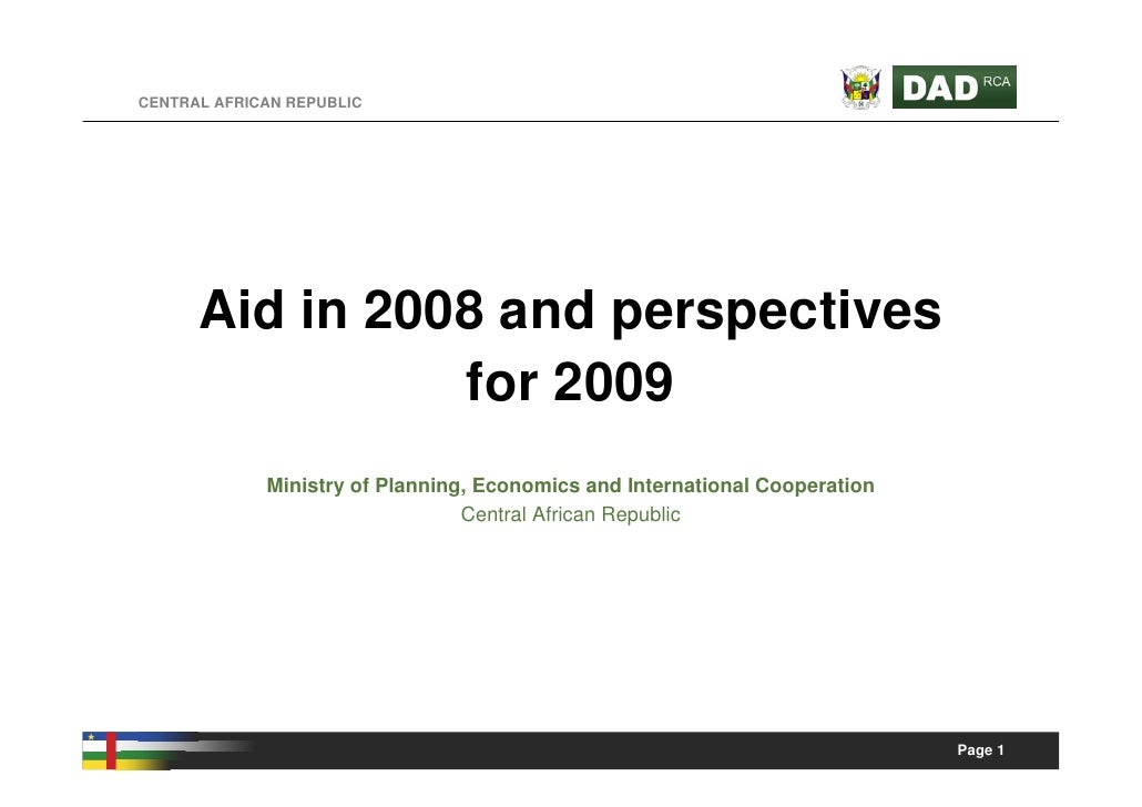 CENTRAL AFRICAN REPUBLIC           Aid in 2008 and perspectives                 for 2009              Ministry of Planning...