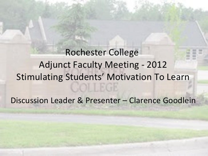 Rochester College      Adjunct Faculty Meeting - 2012 Stimulating Students' Motivation To LearnDiscussion Leader & Present...