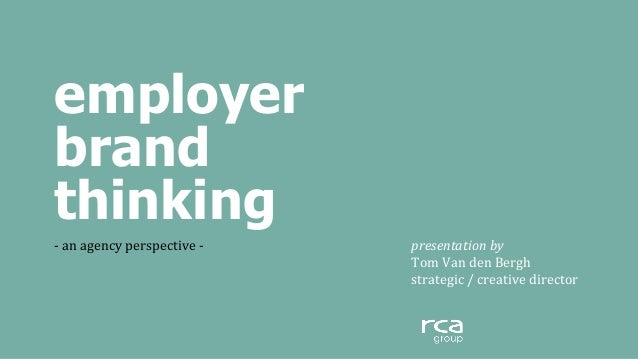 employer brand thinking -­‐	   an	   agency	   perspective	   -­‐ 	    	    	    	   	   	   	   	   	    	    	    	   	 ...
